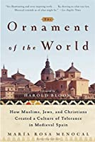 The Ornament of the World: How Muslims, Jews and Christians Created a Culture of Tolerance in Medieval Spain by Maria Rosa Menocal(2003-04)