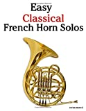 Easy Classical French Horn Solos: Featuring music of Bach, Beethoven, Wagner, Handel and other...