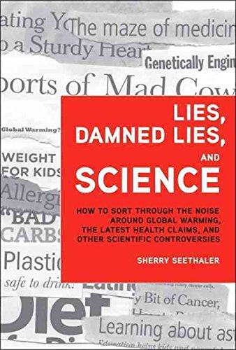[Lies, Damned Lies, and Science: How to Sort Through the Noise Around Global Warming, the Latest Health Claims, and Other Scientific Controvers] (By: Sherry Seethaler) [published: June, 2011]