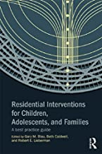 Residential Interventions for Children, Adolescents, and Families: A Best Practice Guide (English Edition)