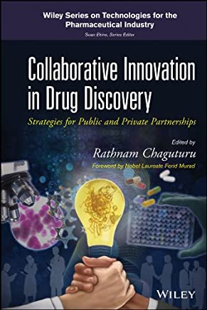 Collaborative Innovation in Drug Discovery: Strategies for Public and Private Partnerships (Wiley Series on Technologies for the Pharmaceutical Industry Book 12) (English Edition)