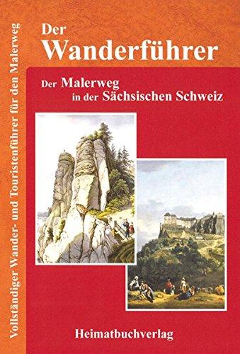 Der Wanderführer, Der Malerweg in der Sächsischen Schweiz: Vollständiger Wander- und Touristenführer für den Malerweg