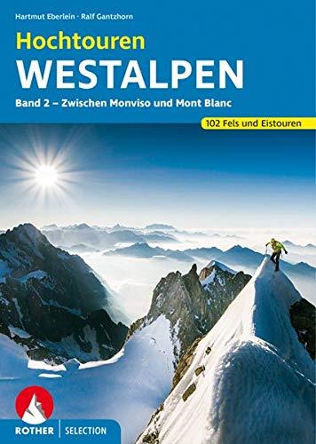 Hochtouren Westalpen Band 2: Zwischen Monviso und Mont Blanc. 102 Fels- und Eistouren (Rother Selection)