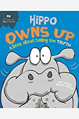 Hippo Owns Up - A book about telling the truth (Behaviour Matters 3) Kindle Edition