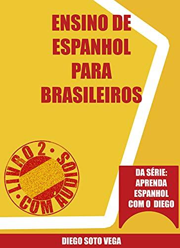 Ensino de espanhol para brasileiros : Com áudios (Aprenda espanhol com o Diego Livro 2) (Portuguese Edition)