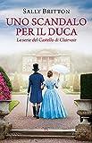 Uno scandalo per il duca. La serie del Castello di Clairvoir: Vol. 1
