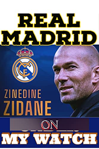 Real Madrid: On My Watch - More Than Biography And Journey so far (English Edition)