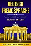 Deutsch als Fremdsprache: Deutsch - Englisch: Deutsch als Zweitsprache: Deutsch lernen als Anfänger...