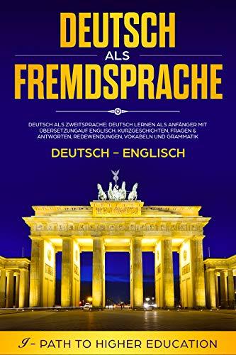 Deutsch als Fremdsprache: Deutsch - Englisch: Deutsch als Zweitsprache: Deutsch lernen als Anfänger mit Übersetzung auf Englisch.
