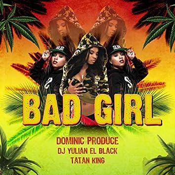 Bad Girl (feat. Tatan King & DJ Yulian el Black)