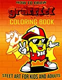 How To Draw Graffiti Street Art Coloring Book For Kids and Adults: Fun Coloring Pages with Graffiti Books Pages For All Levels ,Drawings