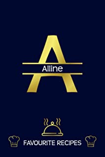 Alline: Favourite Recipes - Personalized Name Cookbook To Write In - Initial Monogram Letter - Free Space For Notes, Gift ...