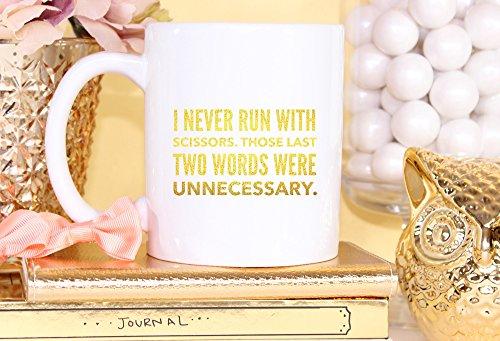 Taza divertida de cerámica con texto en inglés «I Never Run with Scissors», texto en inglés «Those Last Two Words Innecess»