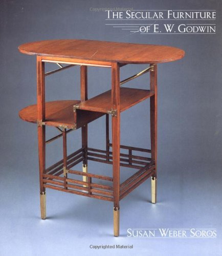 The Secular Furniture of E.W. Godwin: With Catalogue Raisonnae by Susan Weber Soros (1999-12-01)