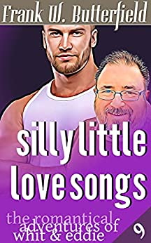 Silly Little Love Songs (The Romantical Adventures of Whit & Eddie Book 9) by [Frank W. Butterfield]