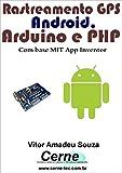 Rastreamento GPS Android, Arduino e PHP Com base MIT App Inventor (Portuguese Edition)