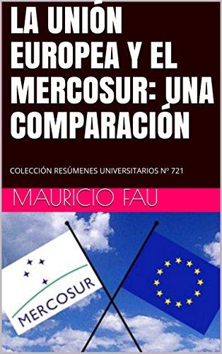 LA UNIÓN EUROPEA Y EL MERCOSUR: UNA COMPARACIÓN: COLECCIÓN RESÚMENES UNIVERSITARIOS Nº 721