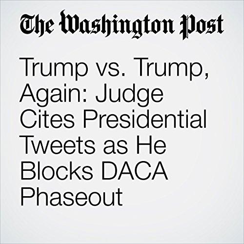 Trump vs. Trump, Again: Judge Cites Presidential Tweets as He Blocks DACA Phaseout copertina