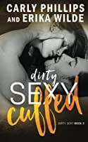 Dirty Sexy Cuffed (Dirty Sexy Series) (Volume 3) by Carly Phillips Erika Wilde(2016-06-21)
