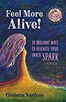Feel More Alive! 30 Brilliant Ways to Reignite Your Inner Spark
