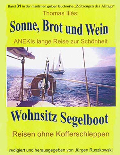 Sonne, Brot und Wein – ANEKIs lange Reise zur Schönheit: Wohnsitz Segelboot – Band 31 der maritimen gelben Buchreihe – Teil 1