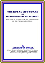 The Royal Life Guard or, the flight of the royal family. A historical romance of the suppression of the French monarchy by Alexander Dumas (pere)