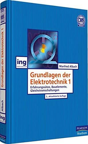 Grundlagen der Elektrotechnik 1: Erfahrungssätze Bauelemente Gleichstromschaltungen (Pearson Studium - Elektrotechnik)