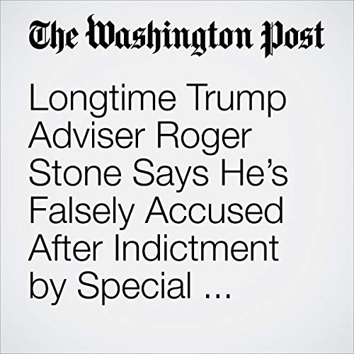 Longtime Trump Adviser Roger Stone Says He's Falsely Accused After Indictment by Special Counsel in Russia Investigation                   著者:                                                                                                                                 Devlin Barrett,                                                                                        Rosalind S. Helderman,                                                                                        John Wagner,                   、その他                          ナレーター:                                                                                                                                 Jenny Hoops                      再生時間: 13 分     レビューはまだありません。     総合評価 0.0