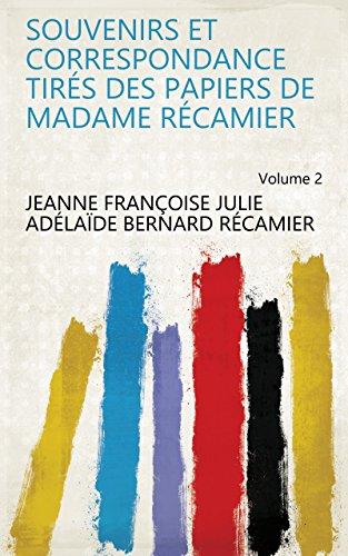 Souvenirs et correspondance tirés des papiers de Madame Récamier Volume 2 (French Edition)