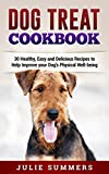 Dog Treat Cookbook: Keep your Four Legged Pal Healthy from the Inside Out with Healthy Home cooked Food (Holistic Dog Care Book 4)