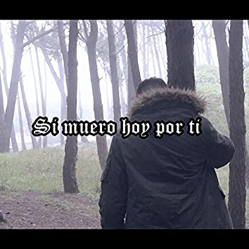 Si Muero Hoy Por Ti