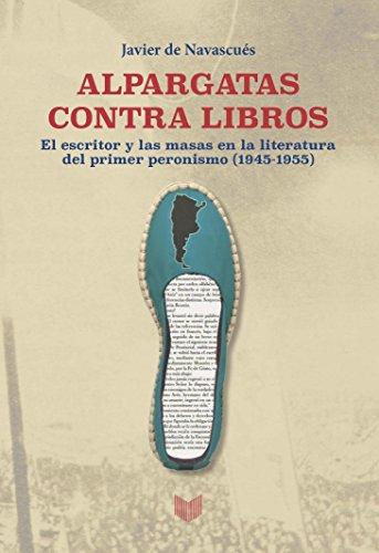 Alpargatas contra libros: el escritor y la masa en la literatura del primer peronismo (1945-1955)