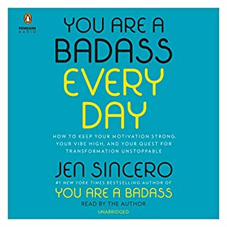 You Are a Badass Every Day     How to Keep Your Motivation Strong, Your Vibe High, and Your Quest for Transformation Unstoppable              Written by:                                                                                                                                 Jen Sincero                               Narrated by:                                                                                                                                 Jen Sincero                      Length: 1 hr and 38 mins     76 ratings     Overall 4.5