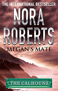 Megan's Mate (Calhoun Women Book 5) by [Nora Roberts]