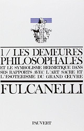 Les Demeures philosophales et le symbolisme hermétique dans ses rapports avec l'art sacré et l'ésotérisme du grand oeuvre
