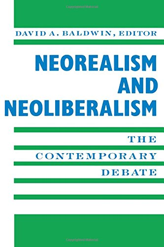 Baldwin, D: Neorealism And Neoliberalism: The Contemporary Debate (New Directions In World Politics)