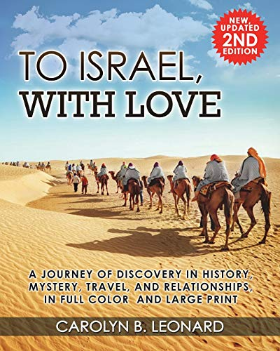To Israel, With Love: A Journey of Discovery in History, Mystery, Travel, and Relationships, in Full Color and Large Print.