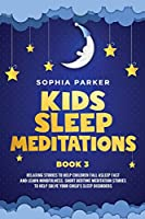 Kids Sleep Meditations: Relaxing Stories to Help Children Fall Asleep Fast and Learn Mindfulness. Short Bedtime Meditations Stories to Help Solve your Child's Sleep Disorders (Bedtime Meditation Stories)