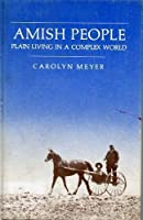 Amish People: Plain Living in a Complex World 0689500416 Book Cover