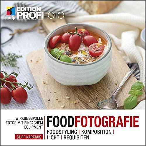 Foodfotografie: Wirkungsvolle Fotos mit einfachem Equipment. Foodstyling | Komposition | Licht | Requisiten (mitp Edition ProfiFoto)