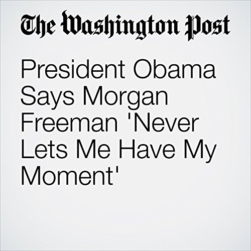 President Obama Says Morgan Freeman 'Never Lets Me Have My Moment'  audiobook cover art