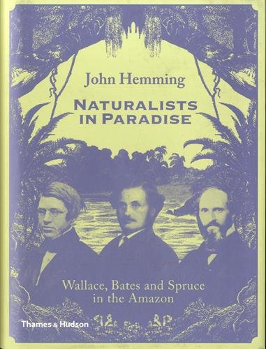 Compare Textbook Prices for Naturalists in Paradise: Wallace, Bates and Spruce in the Amazon 1 Edition ISBN 9780500252109 by Hemming, John