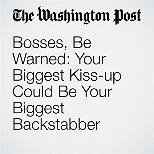 Bosses, Be Warned: Your Biggest Kiss-up Could Be Your Biggest Backstabber copertina