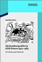 Die Bundesrepublik Im Ksze-prozess 1975-1983: Die Umkehrung Der Diplomatie (Quellen und Darstellungen zur Zeitgeschichte)