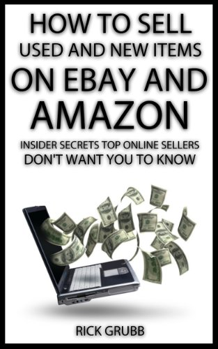 How To Sell Used And New Items On Ebay And Amazon Insider Secrets Top Online Sellers Don T Want You To Know Ebook Grubb Rick Amazon Co Uk Kindle Store