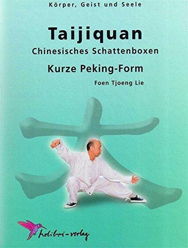 Tai-Ji-Quan: Kurze Peking-Form: Chinesisches Schattenboxen. Geschichte, philosophische Hintergrnde und bungspraxis des Taijiquan werden in diesem ... Geist und Seele (Körper, Geist und Seele)