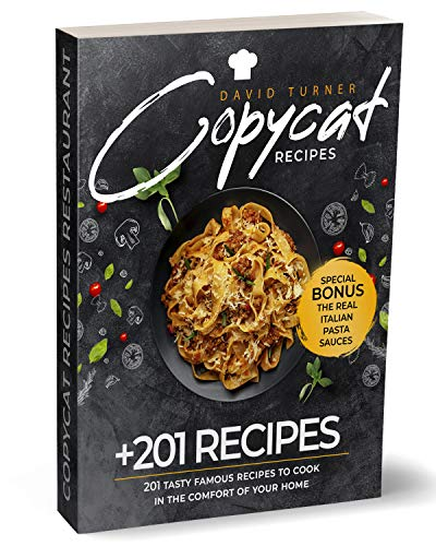 Copycat Recipes: 201 Tasty Famous Recipes to Cook in the Comfort of Your Home
