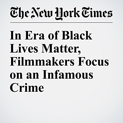 In Era of Black Lives Matter, Filmmakers Focus on an Infamous Crime cover art