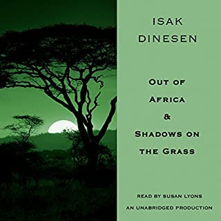 Out of Africa & Shadows on the Grass                   By:                                                                                                                                 Isak Dineson                               Narrated by:                                                                                                                                 Susan Lyons                      Length: 16 hrs and 35 mins     8 ratings     Overall 4.5
