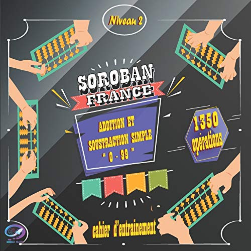 SOROBAN FRANCE NIVEAU 2 Cahier d'entrainement Addition & Soustraction simple 0-99